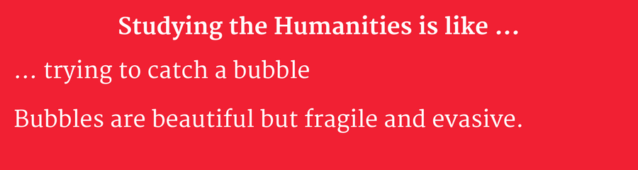 Studying humanities is like catching bubble
